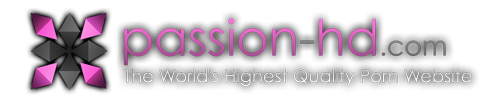 Passion-HD.com - The World's Highest Quality Porn Site